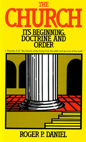 THE CHURCH ITS BEGINNING DOCTRINE AND ORDER, R.P. DANIEL- Paperback