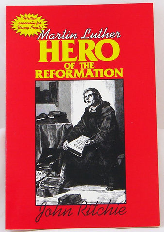 MARTIN LUTHER HERO OF THE REFORMATION, JOHN RITCHIE- Paperback