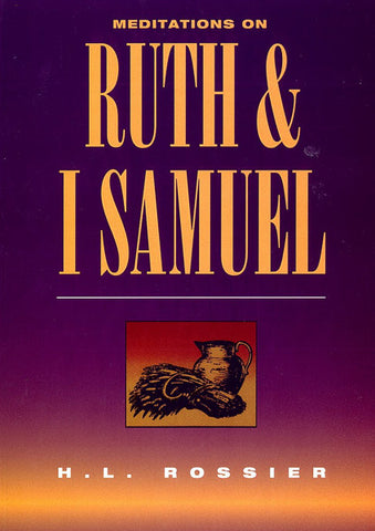 MEDITATIONS ON RUTH & 1 SAMUEL, H.L. ROSSIER - PAPERBACK