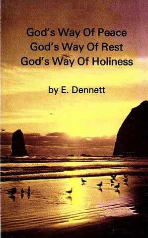 GOD`S WAY OF PEACE GOD`S WAY OF REST GOD`S WAY OF HOLINESS, E. DENNETT- Paperback