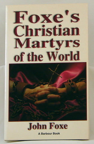 FOXE`S CHRISTIAN MARTYRS OF THE WORLD, JOHN FOXE- Paperback