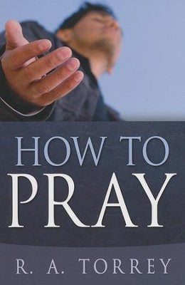 HOW TO PRAY, R. A. TORREY- Paperback