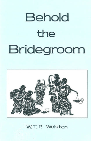 BEHOLD THE BRIDEGROOM, W. T. P. WOLSTON- Paperback