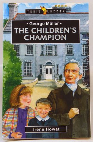 GEORGE MUELLER THE CHILDREN`S CHAMPION