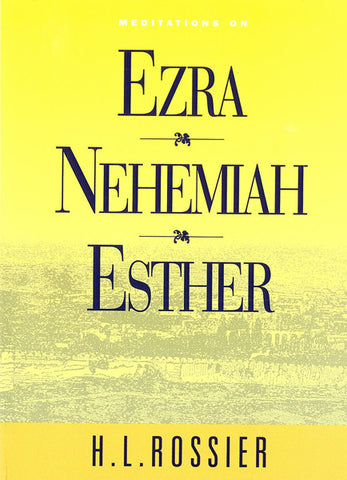 MEDITATIONS ON EZRA, NEHEMIAH, ESTHER, H.L. ROSSIER - Hardcover