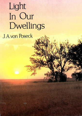 LIGHT IN OUR DWELLINGS, J. A. VON POSECK- Paperback