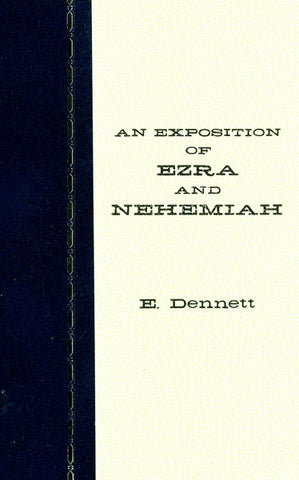 AN EXPOSITION OF EZRA AND NEHEMIAH, E. DENNETT- Hardcover
