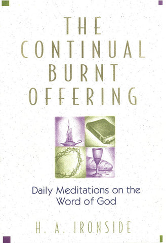 THE CONTINUAL BURNT OFFERING, H.A. IRONSIDE- Hardcover