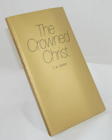 THE CROWNED CHRIST, F.W. GRANT- Paperback