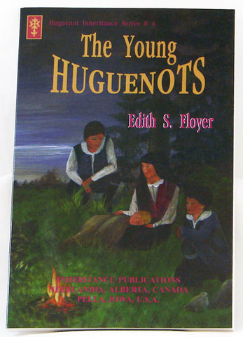 THE YOUNG HUGUENOTS, HUGUENOT INHERITANCE SERIES #4, EDITH S. FLOYER - Paperback
