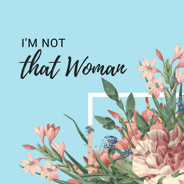 I'm Not That Woman! || Pt. 2