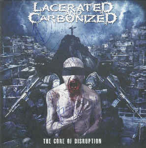 Lacerated And Carbonized ‎– The Core Of Disruption CD
