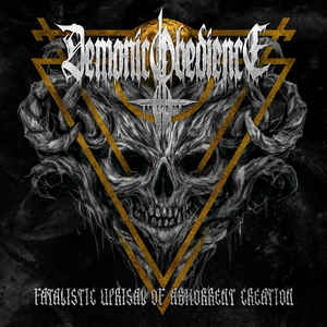 Demonic Obedience ‎– Fatalistic Uprisal Of Abhorrent Creation CD