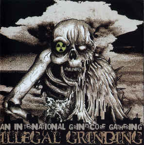 An International Grindcore Gathering Illegal Grinding Split CD
