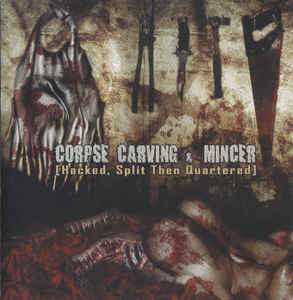 Corpse Carving / Mincer ‎– Hacked, Split Then Quartered SPLIT CD