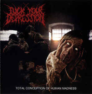 FUCK YOUR DEPRESSION |Total Conception Of Human Madness CD