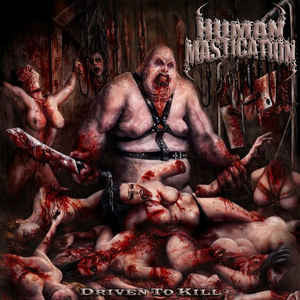 HUMAN MASTICATION | Driven To Kill CD