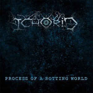ICHORID | Process of a Rotting World CD