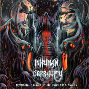 INHUMAN DEPRAVITY | Nocturnal Carnage by the Unholy Desecrator CD
