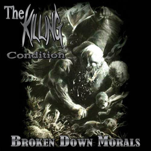 THE KILLING CONDITION | Broken Down Morals CD