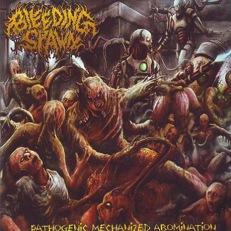 Bleeding Spawn ‎– Pathogenic Mechanized Abomination CD