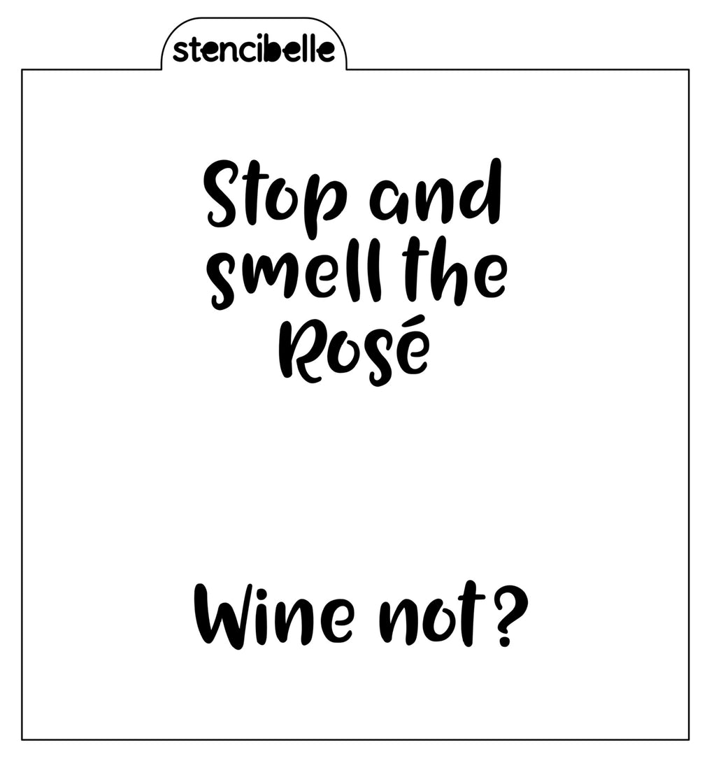 Stop and smell the Rose / Wine Not? Stencil