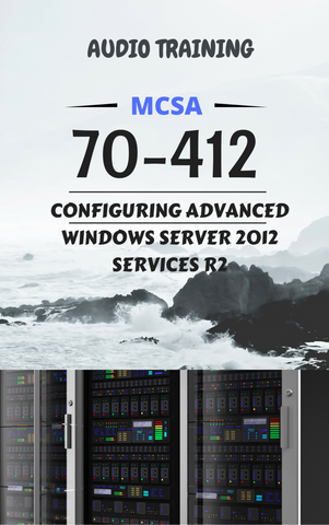 70-412 - Configuring Advanced Windows Server 2012 R2 Audio - MCTTC TECH STORES