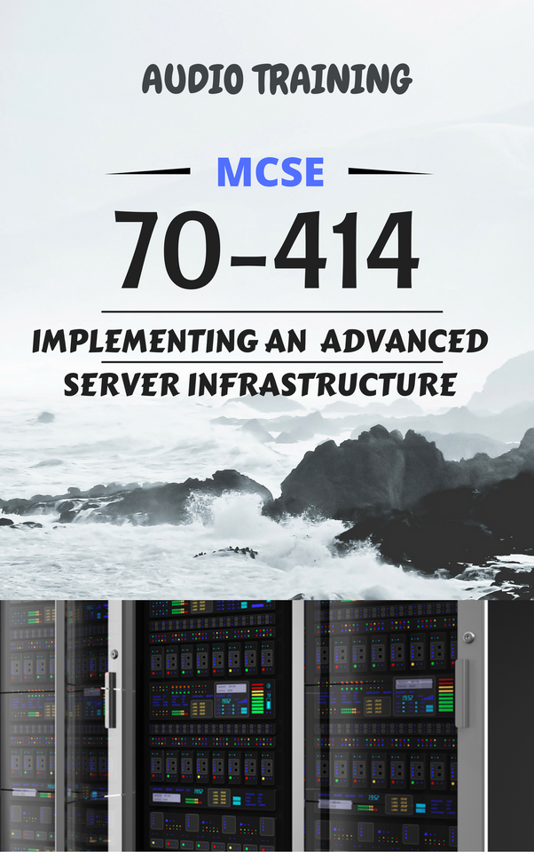 70-414 - Implementing an Advanced Server Infrastructure 2012 R2 Audio - MCTTC TECH STORES