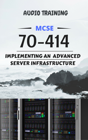 70-414 - Implementing an Advanced Server Infrastructure 2012 R2 Audio