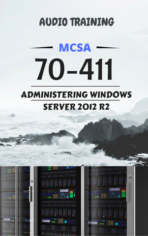 70-411 - Administering Windows Server 2012 R2 Audio - MCTTC TECH STORES