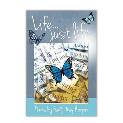 Help for Heroes Life...Just Life, Poems By Sally May Harper