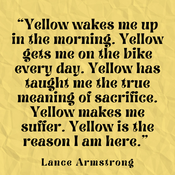 Yellow is the reason – Lance Armstrong