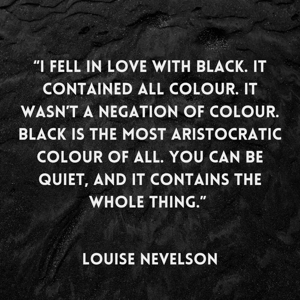 I fell in love with black – Louise Nevelson