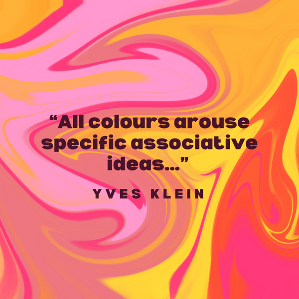 All colours arouse specific associative ideas – Yves Klein