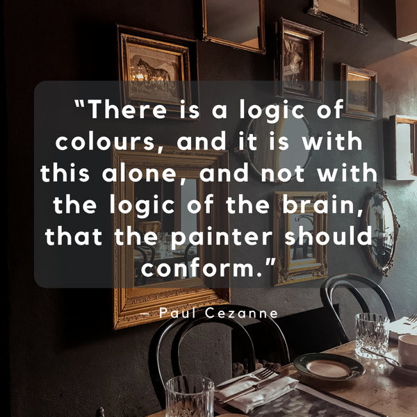 There is a logic of colours – Paul Cezanne