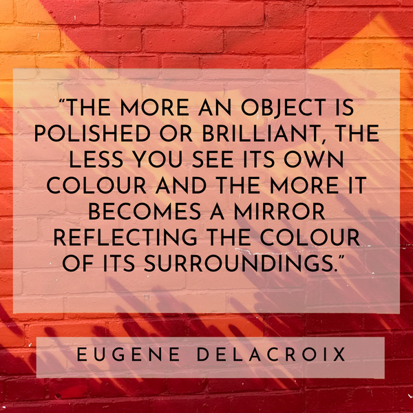 Reflecting the colour of its surroundings – Eugene Delacroix