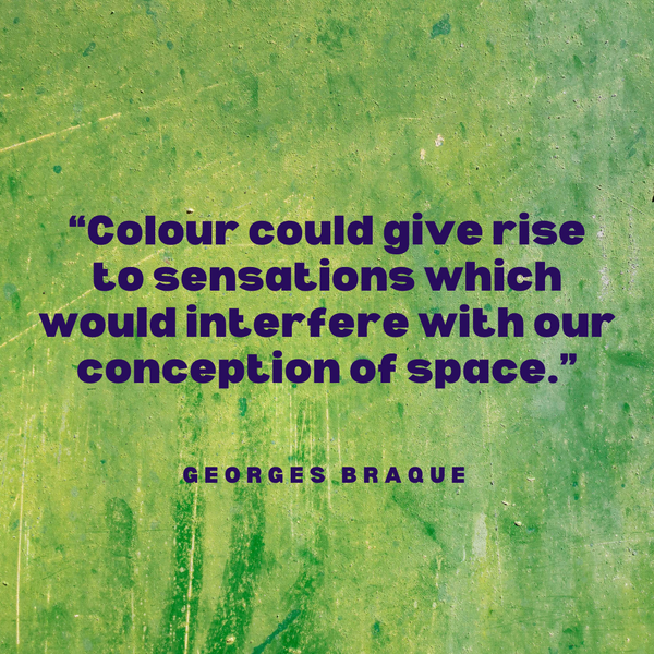 Colour could give rise to sensations – Georges Braque