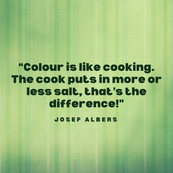 Colour is like cooking – Josef Albers