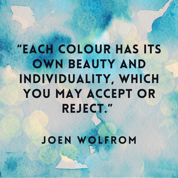 Each colour has its own beauty – Joen Wolfrom