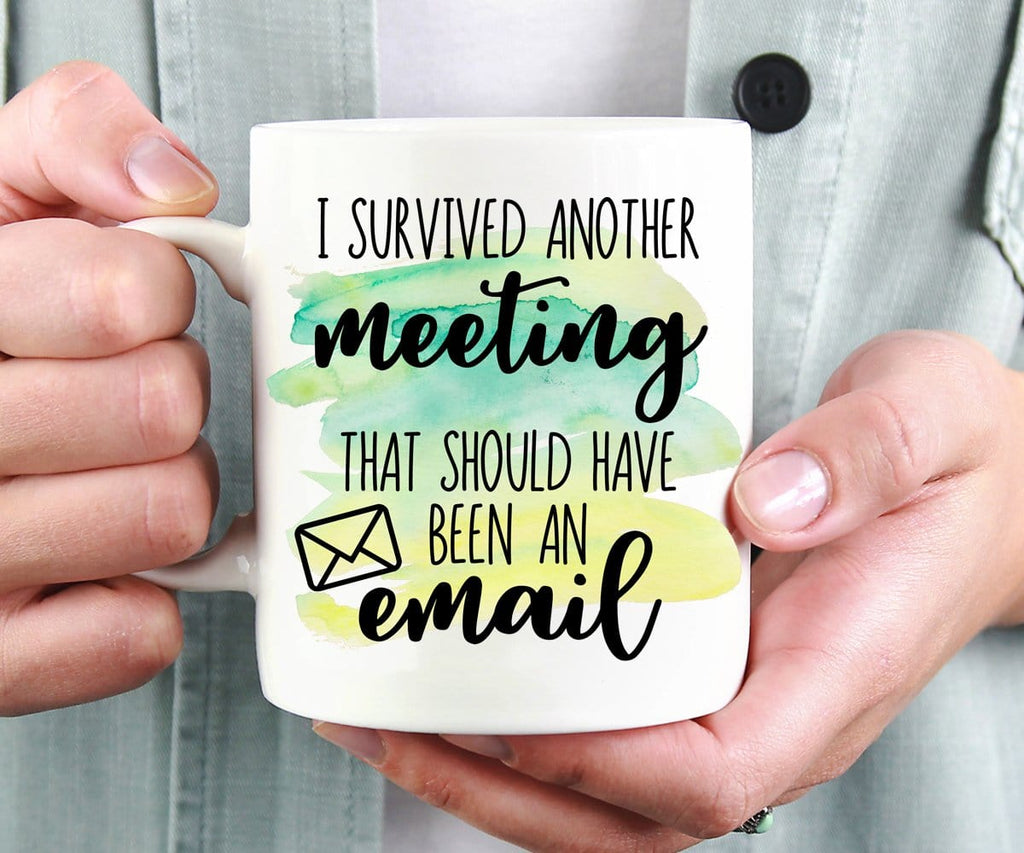 I Survived Another Meeting That Should Have Been An Email Mug