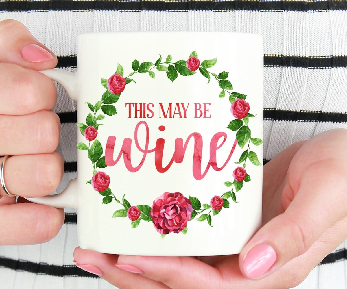 This May Be Wine Funny Coffee Mug