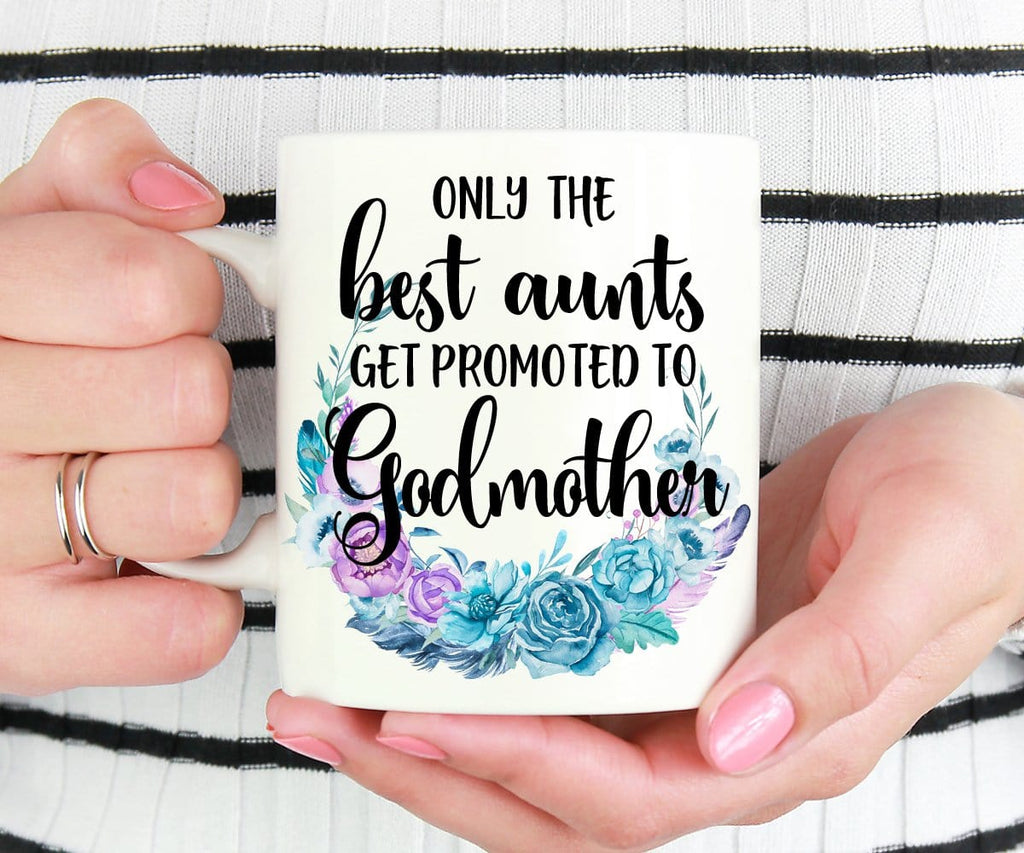 Only The Best Aunts Get Promoted To Godmother Gift Mug