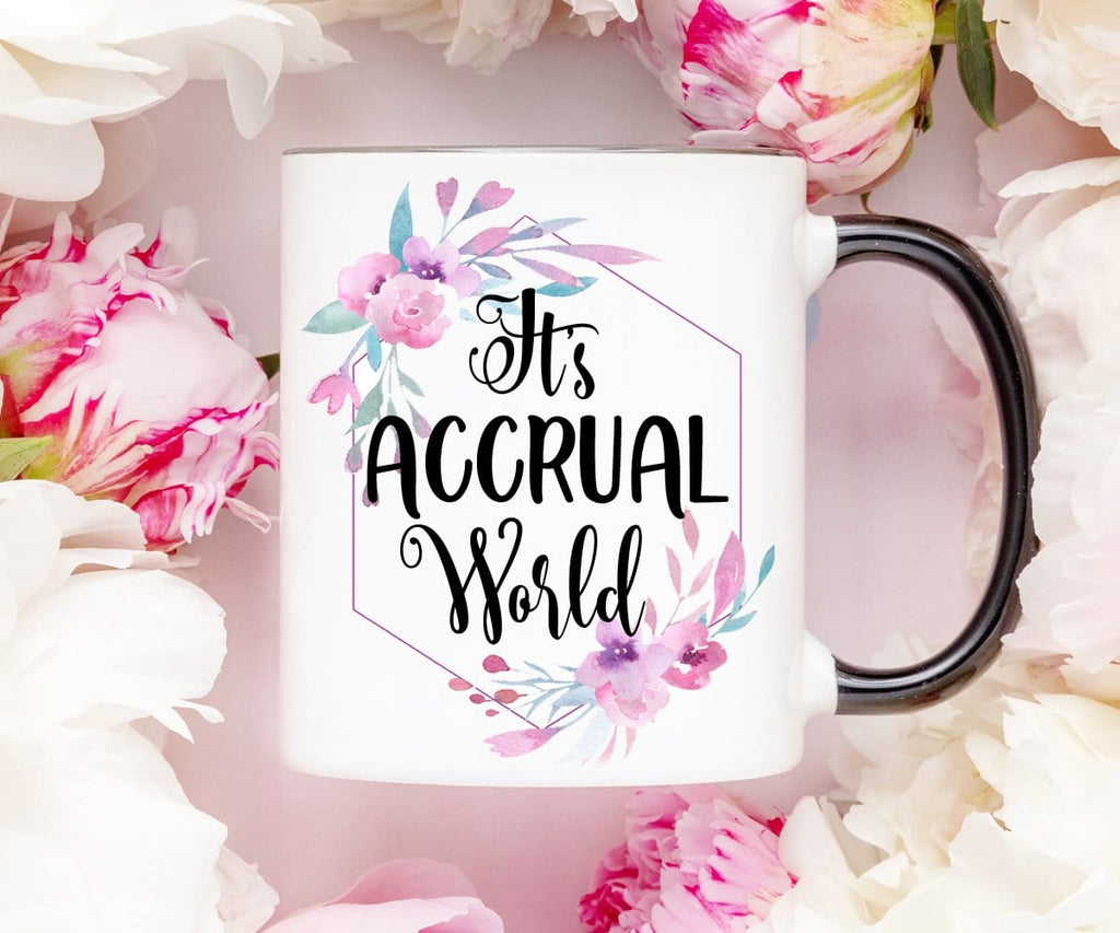 It's Accrual World Coffee Mug Funny Accountant Gift