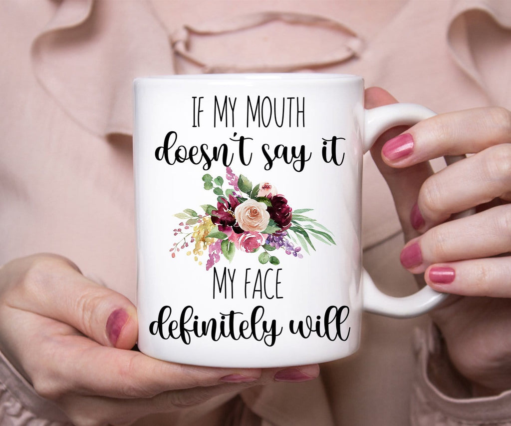 If My Mouth Doesn't Say It My Face Definitely Will Funny Mug