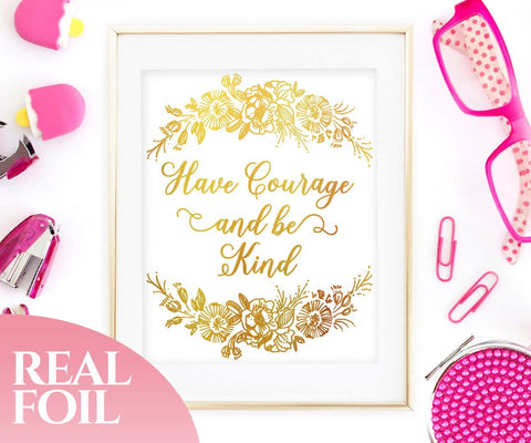 Have Courage And Be Kind Gold Foil Print