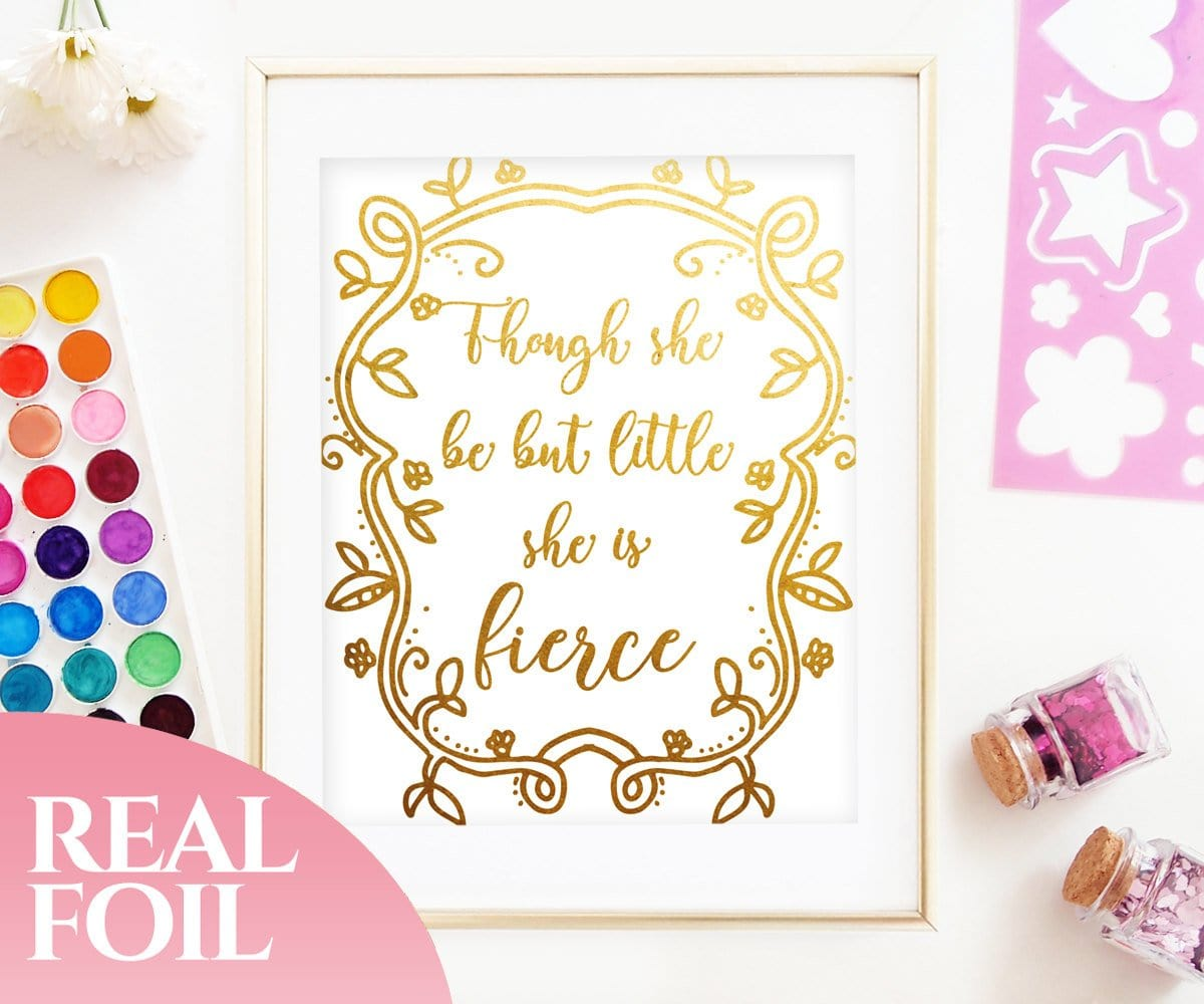 Though She Be But Little She Is Fierce Gold Foil Print