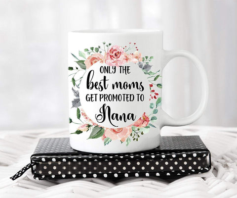 Only The Best Moms Get Promoted To Nana Mug