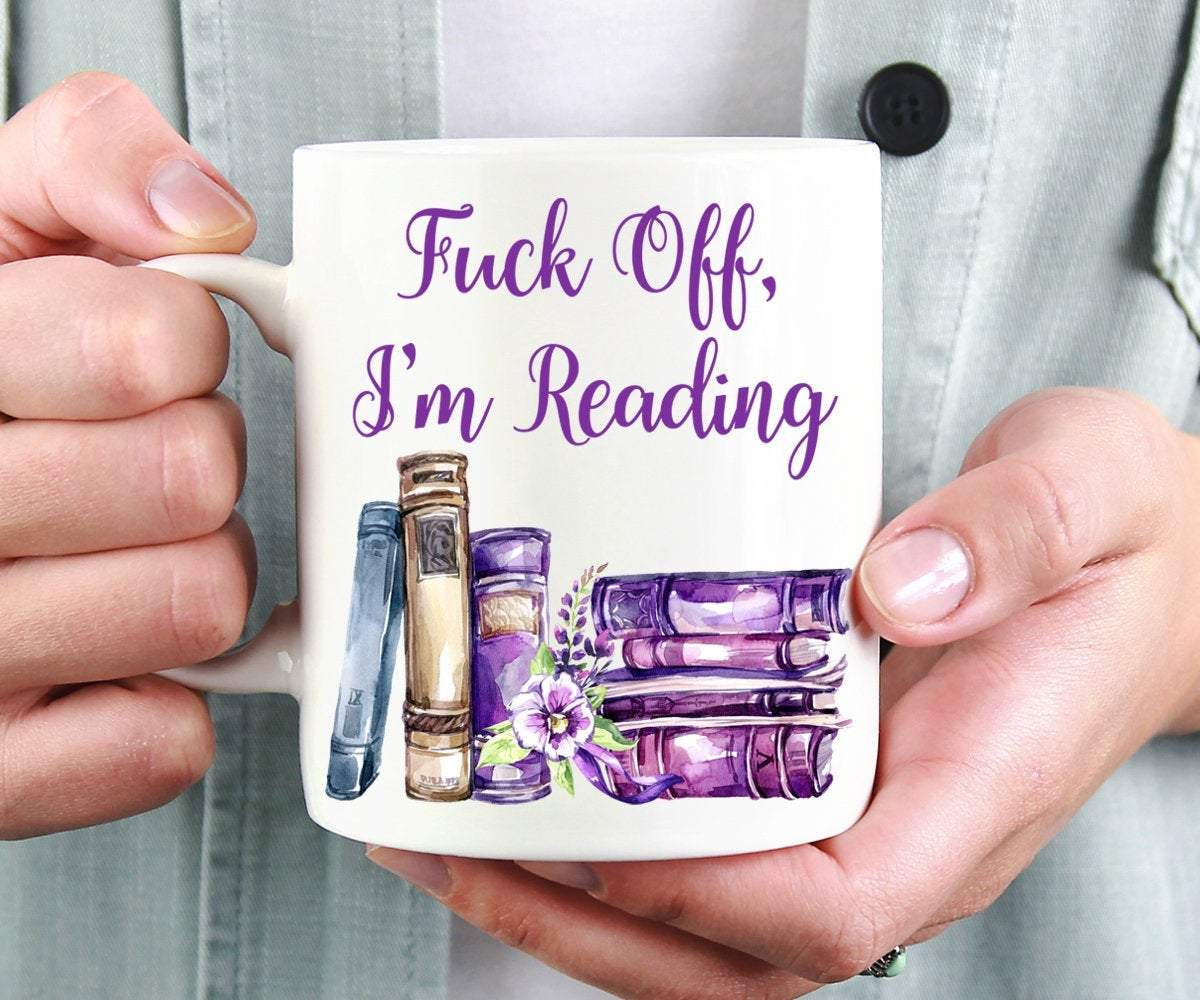 Fuck Off I'm Reading Mug For Book Lovers