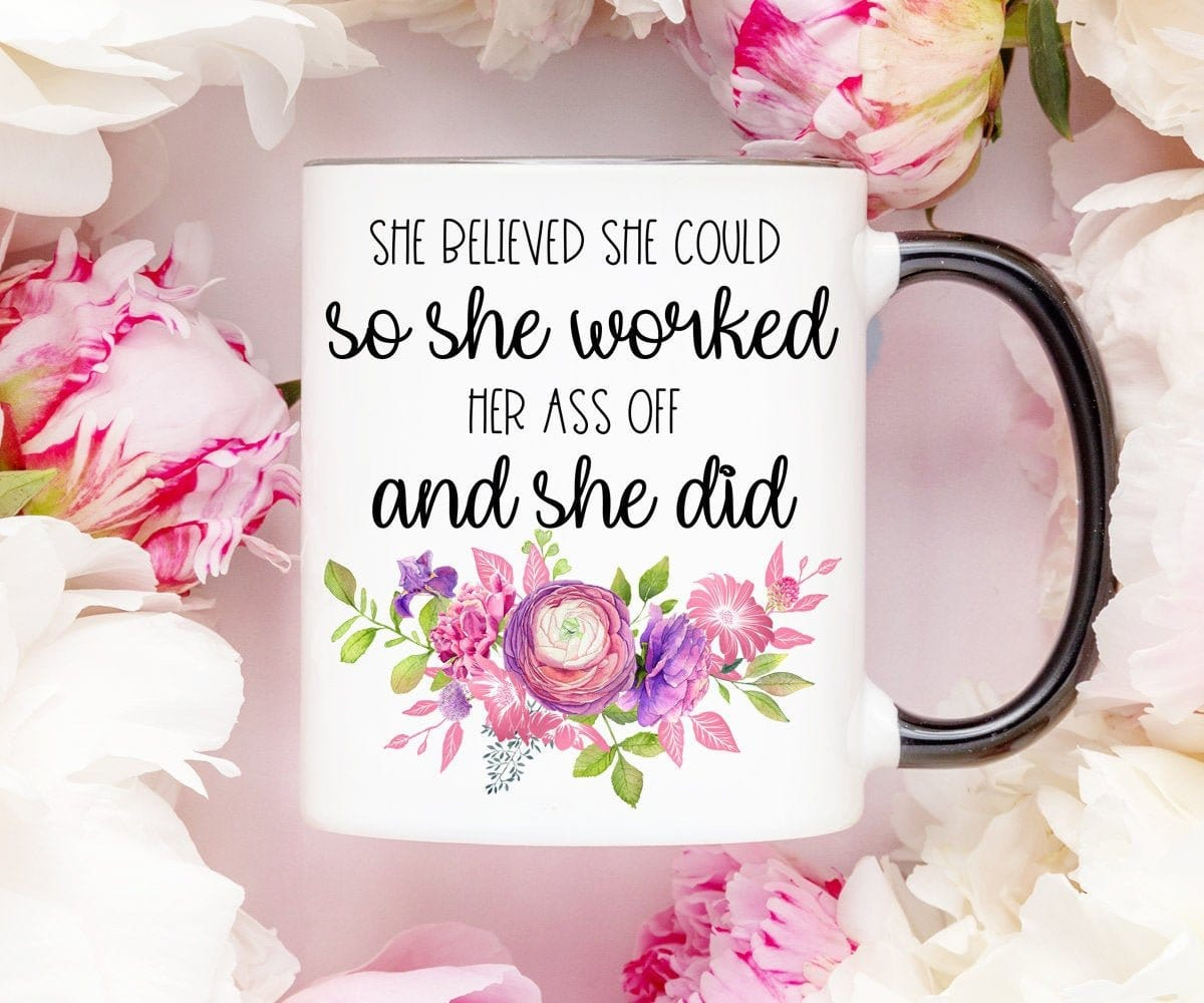 She Believed She Could So She Worked Her Ass Off and She Did Mug