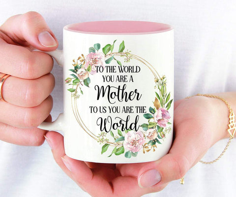 To the World you are a Mother to us you are the World Mother's Day Mug